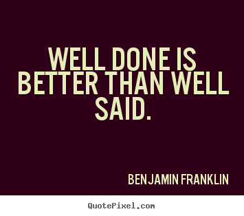 Create poster quote about success - Well done is better than well said.