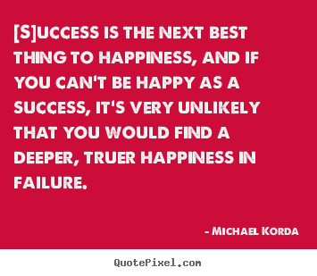 Make picture quotes about success - [s]uccess is the next best thing to happiness, and if you..