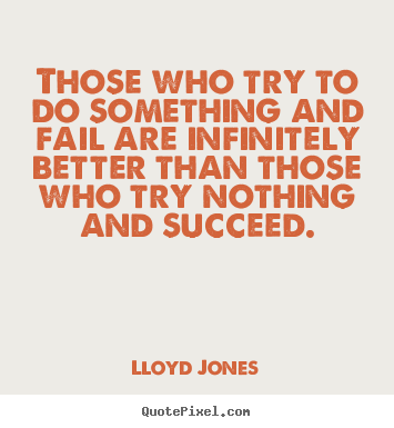 Success quotes - Those who try to do something and fail are infinitely better..