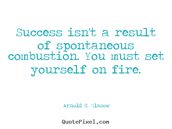 Success quotes - Success isn't a result of spontaneous combustion. you must set..