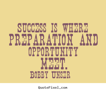 Success is where preparation and opportunity.. Bobby Unser  success quotes
