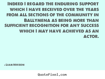Design custom picture quotes about success - Indeed i regard the enduring support which i have received over..