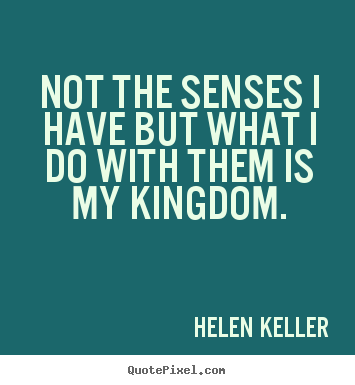 Success quote - Not the senses i have but what i do with them..