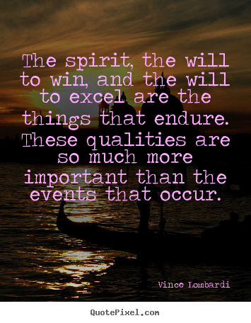Vince Lombardi picture quotes - The spirit, the will to win, and the will to excel are the things.. - Success sayings