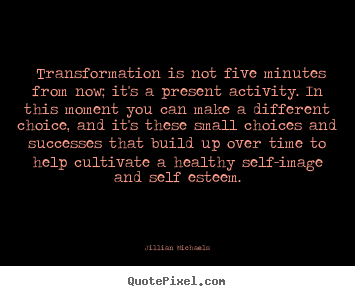 Quotes about success - ‎transformation is not five minutes from now; it's..
