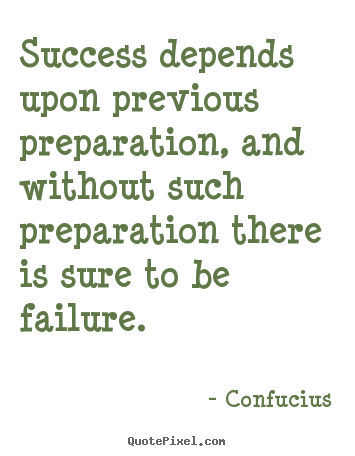 Make custom pictures sayings about success - Success depends upon previous preparation, and without such preparation..