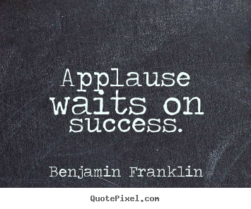 Customize picture quotes about success - Applause waits on success.