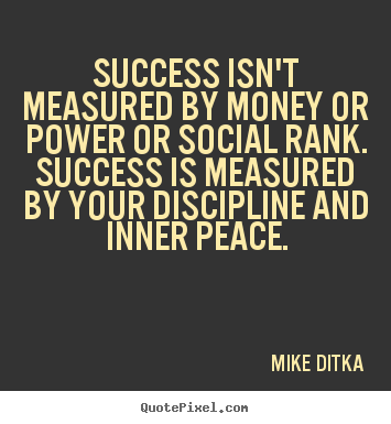 Mike Ditka picture quote - Success isn't measured by money or power or social.. - Success quotes