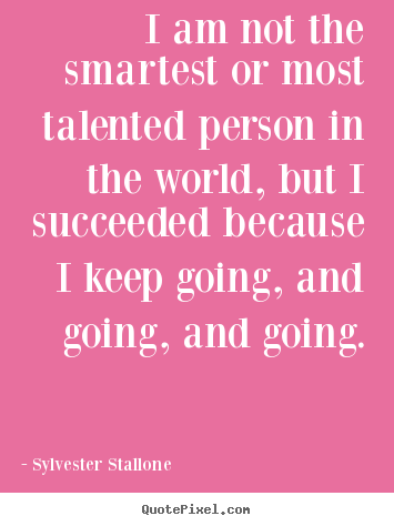 I am not the smartest or most talented person in.. Sylvester Stallone top success quotes