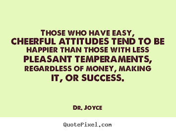 Those who have easy, cheerful attitudes tend to be.. Dr. Joyce popular success quotes