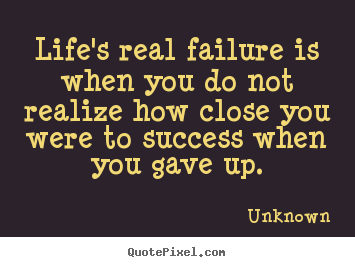 Success quotes - Life's real failure is when you do not realize how close..