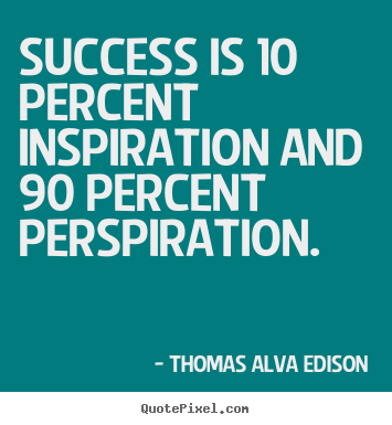 Quote about success - Success is 10 percent inspiration and 90 percent perspiration.