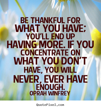 Be thankful for what you have; you'll end up having more... Oprah Winfrey best success quotes