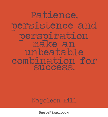 Quote about success - Patience, persistence and perspiration make an unbeatable..