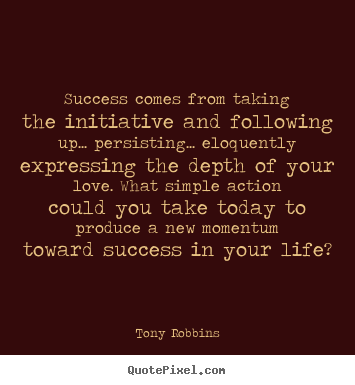 Quotes about success - Success comes from taking the initiative and following up... persisting.....