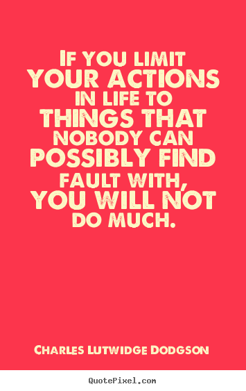 Quotes about success - If you limit your actions in life to things that..