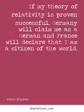 Albert Einstein image quotes - If my theory of relativity is proven successful, germany.. - Success quote
