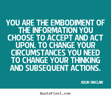 You are the embodiment of the information you.. Adlin Sinclair top success quotes