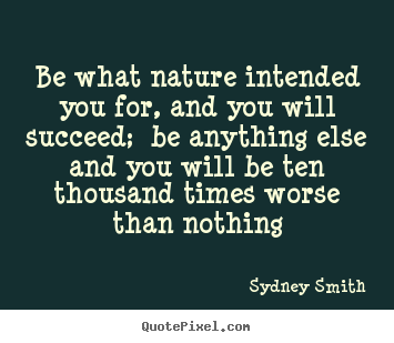 Quotes about success - Be what nature intended you for, and you will succeed;..