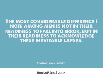 Quotes about success - The most considerable difference i note among men is not..