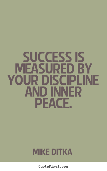 How to design photo quotes about success - Success is measured by your discipline and inner peace.