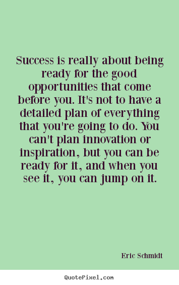 Design your own picture quotes about success - Success is really about being ready for the good opportunities..