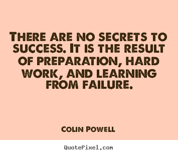 There are no secrets to success. it is the.. Colin Powell  success quote