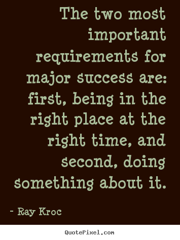 Ray Kroc picture quotes - The two most important requirements for major success are:.. - Success quotes