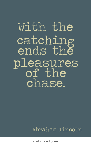 Make personalized picture quotes about success - With the catching ends the pleasures of the chase.