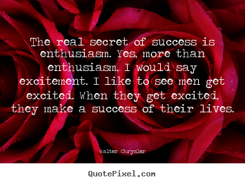 Design your own picture sayings about success - The real secret of success is enthusiasm. yes, more than enthusiasm,..