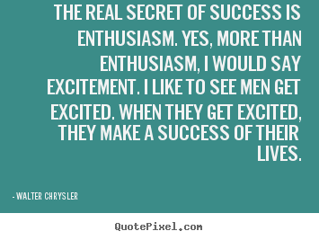 Success quotes - The real secret of success is enthusiasm. yes, more..