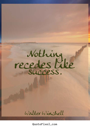 Quotes about success - Nothing recedes like success.